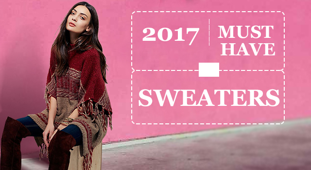 2017 MUST HAVE SWEATERS OR PULLOVERS