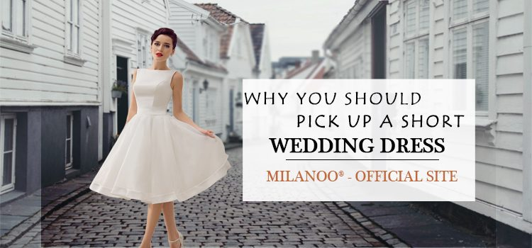 why you should pick up a short wedding dress